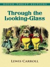 Through the Looking-Glass (Dover Thrift Editions) - Lewis Carroll