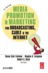 Media Promotion & Marketing for Broadcasting, Cable & the Internet - Susan Tyler Eastman, Robert Klein, Douglas A. Ferguson