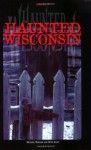 Haunted Wisconsin - Michael Norman, Beth Scott