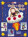 Quilts for Girls and Boys: 10 Projects - Barbara Roberts, That Patchwork Place