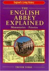 The English Abbey Explained: Monasteries, Priories - Trevor Yorke, Yorke