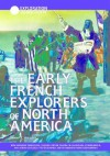 The Early French Explorers Of North America: How Giovanni Verazano, Jacques Cartier, Samuel De Champlain, Etienne Brule, And Others Explored The Wilderness ... French Settlements (Exploration & Discovery) - Daniel E. Harmon