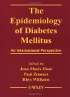 The Epidemiology of Diabetes Mellitus: An International Perspective - Jean Marie Ekoé, Paul Zimmet, Rhys Williams