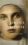 The Heretic's Daughter - Kathleen Kent