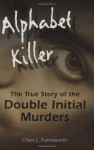 Alphabet Killer: The True Story of the Double Initial Murders - Cheri Farnsworth
