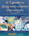 The A-Z Guide to Drug-Herb-Vitamin Interactions: How to Improve Your Health and Avoid Problems When Using Common Medications and Natural Supplements Together - Steve Austin