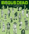 Bogus Dead - Jerome Gaynor, John Connolly, Leela Corman, Mark Cunningham, Danno, Jennifer Daydreamer, Mark Early, Erik Farseth, Tom Hart, Jannelle Hessig, Graham Annable, Kevin Huizenga, K. Thor Jensen, Lee Kennedy, Megan Kelso, Dave Kiersh, James Kochalka, David Lasky, Paul Lyons, Jim