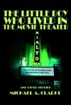 The Little Boy Who Lived in the Movie Theater: And Other Stories - Michael Clarke