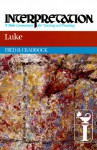 Luke: Interpretation: A Bible Commentary for Teaching and Preaching - Fred B. Craddock