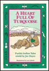 A Heart Full of Turquoise: Pueblo Indian Tales - Joe Hayes