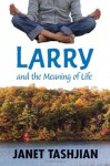 Larry and the Meaning of Life - Janet Tashjian