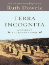 Terra Incognita: A Novel of the Roman Empire - Ruth Downie