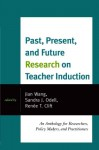 Past, Present, and Future Research on Teacher Induction: An Anthology for Researchers, Policy Makers, and Practitioners - Jian Wang