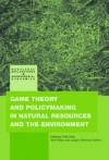 Game Theory and Policy Making in Natural Resources and the Environment - Ariel Dinar