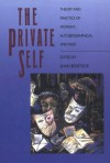 The Private Self: Theory and Practice of Women's Autobiographical Writings - Shari Benstock