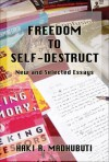 Freedom to Self-Destruct: Much Easier to Believe Than Think, New and Collected Essays - Haki R. Madhubuti