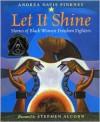Let It Shine: Stories of Black Women Freedom Fighters - Andrea Davis Pinkney, Stephen Alcorn