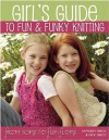 Girl's Guide To Fun &Amp; Funky Knitting: From Tops To Flip Flops - Kathleen Greco, Nick Greco