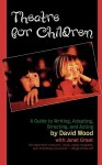 Theatre for Children: A Guide to Writing, Adapting, Directing, and Acting - David Wood
