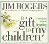A Gift to My Children: A Father's Lessons for Life and Investing - Jim Rogers, Johnny Heller