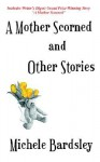 A Mother Scorned and Other Stories - Michele Bardsley