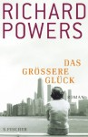 Das größere Glück - Richard Powers, Henning Ahrens