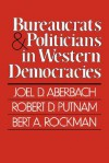 Bureaucrats and Politicians in Western Democracies - Joel D. Aberbach, Robert D. Putnam