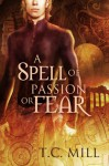 A Spell of Passion or Fear - T.C. Mill
