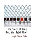 Story of Louis Riel - Joseph Edmund Collins
