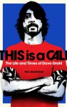 This Is a Call: The Life and Times of Dave Grohl. by Paul Brannigan - Paul Brannigan
