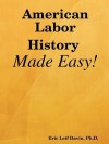 American Labor History Made Easy! - Eric Leif Davin