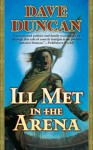 Ill Met in the Arena - Dave Duncan