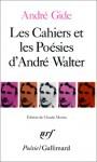 Les Cahiers Et Les Poesies D'Andre Walter - André Gide, Claude Martin