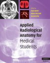 Applied Radiological Anatomy for Medical Students - Paul Butler, Adam Mitchell, Harold Ellis