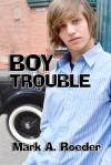 Boy Trouble - Mark A. Roeder