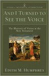 And I Turned to See the Voice: The Rhetoric of Vision in the New Testament - Edith M. Humphrey