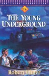 The Young Underground: A Way Through The Sea, Beyond The River, Into The Flames, Far From The Storm - Robert Elmer