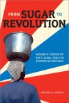 From Sugar to Revolution: Women's Visions of Haiti, Cuba, and the Dominican Republic - Myriam J.A. Chancy
