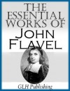 The Essential Works of John Flavel - John Flavel, GLH Publishing