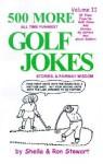 500 More All Time Funniest Golf Jokes, Stories & Fairway Wisdom - Sheila Stewart, Ron Stewart