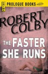 The Faster She Runs (Prologue Books) - Robert Colby