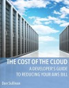 A Developer's Guide to Reducing Your AWS Bill (The Cost of the Cloud) - Dan Sullivan