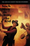 Such Men as Billy the Kid: The Lincoln County War Reconsidered - Joel Jacobsen