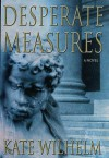 Desperate Measures (Barbara Holloway #6) - Kate Wilhelm