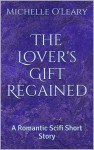 The Lover's Gift Regained - Michelle O'Leary