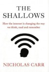 The Shallows: How The Internet Is Changing The Way We Think, Read And Remember - Nicholas G. Carr