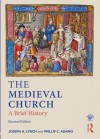 The Medieval Church: A Brief History - Phillip Adamo, Joseph Lynch