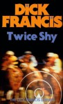 Twice Shy (The Dick Francis library) - Dick Francis