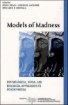 Models of Madness: Psychological, Social and Biological Approaches to Schizophrenia - John Read, Loren R. Mosher, Richard P. Bentall