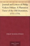 Journal and Letters of Philip Vickers Fithian: A Plantation Tutor of the Old Dominion, 1773-1774. - Philip Vickers Fithian, Hunter Dickinson Farish, Fritz Kredel